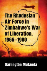 Omslag - The Rhodesian Air Force in Zimbabwe's War of Liberation, 1966-1980