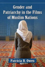 Gender and Patriarchy in the Films of Muslim Nations av Patricia R. Owen (Heftet)