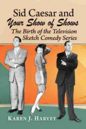 Sid Caesar and Your Show of Shows av Karen J. Harvey (Heftet)