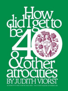 How Did I Get to Be 40 & Other Atrocities av Judith Viorst (Heftet)