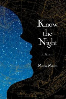Know the Night: A Memoir of Survival in the Small Hours av Maria Mutch (Innbundet)