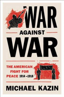 War Against War av Professor of History Michael Kazin (Heftet)