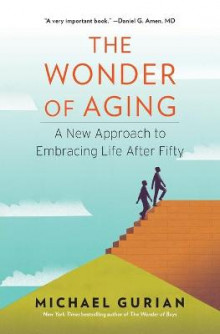 The Wonder of Aging: A New Approach to Embracing Life After Fifty av Michael Gurian (Heftet)