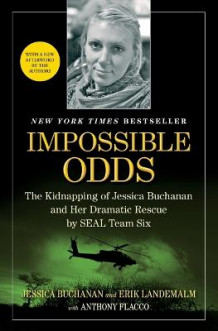 Impossible Odds: The Kidnapping of Jessica Buchanan and Her Dramatic Rescue by SEAL Team Six av Jessica Buchanan, Erik Landemalm og Anthony Flacco (Heftet)