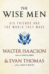 The Wise Men av Walter Isaacson og Evan Thomas (Heftet)
