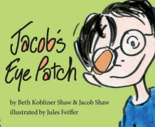 Jacob's Eye Patch av Beth Kobliner Shaw og Jacob Shaw (Innbundet)