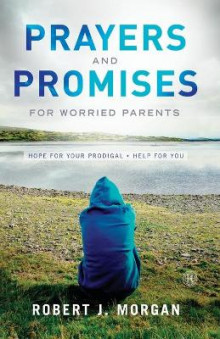 Prayers and Promises for Worried Parents av Robert J. Morgan (Heftet)