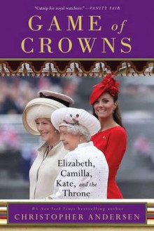 Game of Crowns: Elizabeth, Camilla, Kate, and the Throne av Christopher Andersen (Heftet)