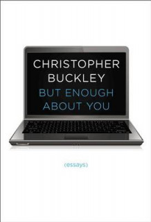 But Enough about You av Christopher Buckley (Innbundet)