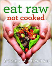 Eat Raw, Not Cooked av Stacy Stowers (Heftet)