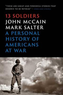 Thirteen Soldiers: A Personal History of Americans at War av John McCain og Mark Salter (Heftet)