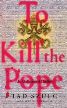 To Kill the Pope av Tad Szulc (Heftet)