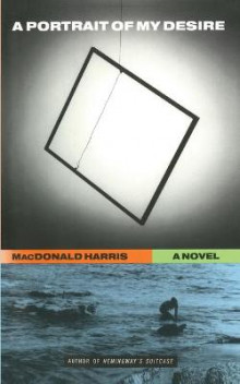 A Portrait of My Desire: A Novel av MacDonald Harris (Heftet)