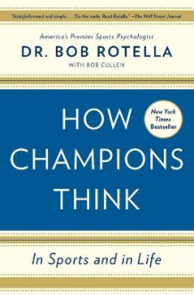 How Champions Think av Dr. Bob Rotella (Heftet)