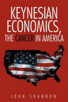 Keynesian Economics, the Cancer in America av John Shannon (Heftet)