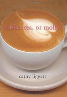 Coffee, Tea, or Molly? av Cathy Liggett (Heftet)