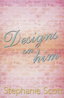 Designs on Him av Stephanie Scott (Heftet)