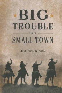 Big Trouble in a Small Town av Jim Kennison (Heftet)