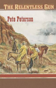 The Relentless Gun av Pete Peterson (Heftet)