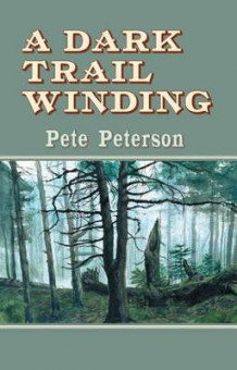 A Dark Trail Winding av Pete Peterson (Heftet)