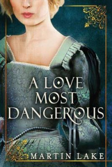 A Love Most Dangerous av Martin Lake (Heftet)