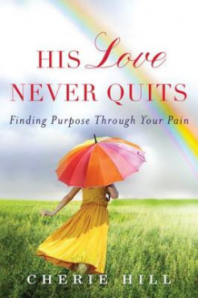 His Love Never Quits av Cherie Hill (Heftet)