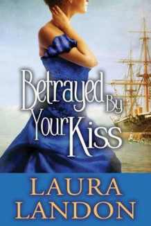 Betrayed by Your Kiss av Laura Landon (Heftet)