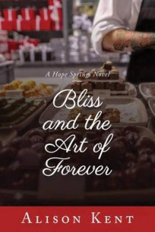 Bliss and the Art of Forever av Alison Kent (Heftet)