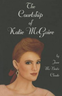 The Courtship of Katie McGuire av Jane McBride Choate (Heftet)