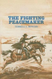 The Fighting Peacemaker av Terrell L. Bowers (Heftet)