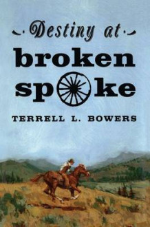 Destiny at Broken Spoke av Terrell L. Bowers (Heftet)