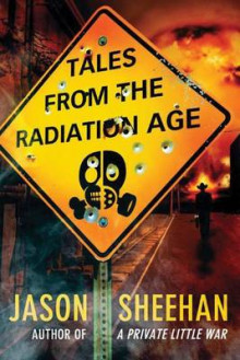 Tales from the Radiation Age av Jason Sheehan (Heftet)