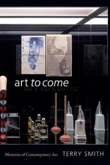 Art to Come av Terry Smith (Heftet)