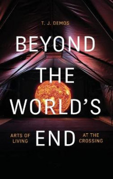Beyond the World's End av T. J. Demos (Innbundet)