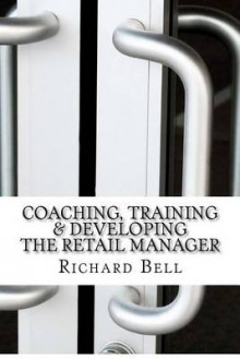 Coaching, Training & Developing the Retail Manager av Richard Bell (Heftet)