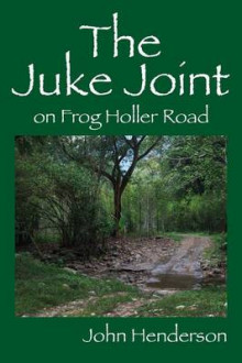 The Juke Joint on Frog Holler Road av John Henderson (Heftet)