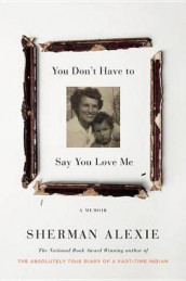 You Don't Have to Say You Love Me av Sherman Alexie (Lydbok-CD)