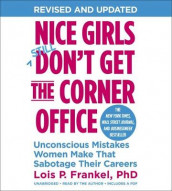 Nice Girls Don't Get The Corner Office av Lois P. Frankel (Lydbok-CD)