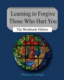 Learning to Forgive Those Who Hurt You av Denise George (Heftet)