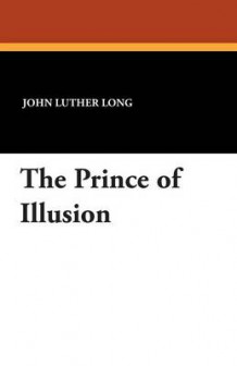 The Prince of Illusion av John Luther Long (Heftet)