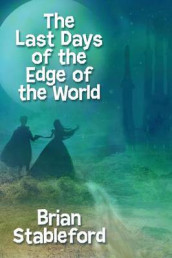 The Last Days of the Edge of the World av Brian Stableford (Heftet)