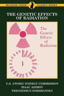 The Genetic Effects of Radiation av U S Atomic Energy Commission, Isaac Asimov og Professor Theodosius Dobzhansky (Heftet)