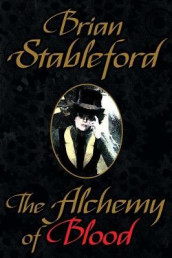 The Alchemy of Blood av Brian Stableford (Heftet)