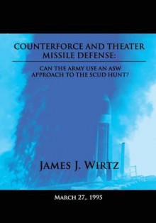 Counterforce and Theater Missile Defense av Professor of National Security Affairs James J Wirtz (Heftet)