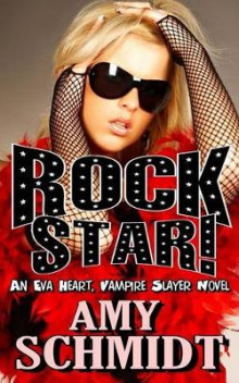 Rock Star! an Eva Heart, Vampire Slayer Novel av Amy Schmidt (Heftet)