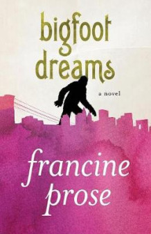 Bigfoot Dreams av Francine Prose (Heftet)