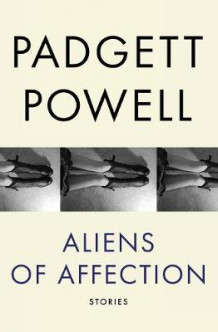 Aliens of Affection: Stories av Padgett Powell (Heftet)