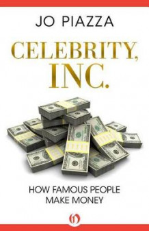 Celebrity, Inc.: How Famous People Make Money av Jo Piazza (Innbundet)
