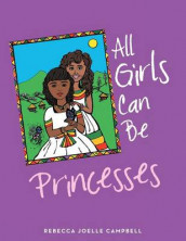 All Girls Can Be Princesses av Rebecca Joelle Campbell (Heftet)