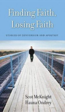 Finding Faith, Losing Faith av Scot McKnight og Hauna Ondrey (Innbundet)